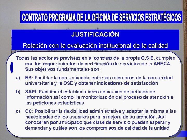 JUSTIFICACIÓN Relación con la evaluación institucional de la calidad Todas las acciones previstas en