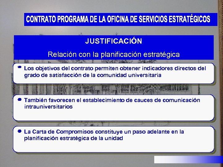 JUSTIFICACIÓN Relación con la planificación estratégica Los objetivos del contrato permiten obtener indicadores directos