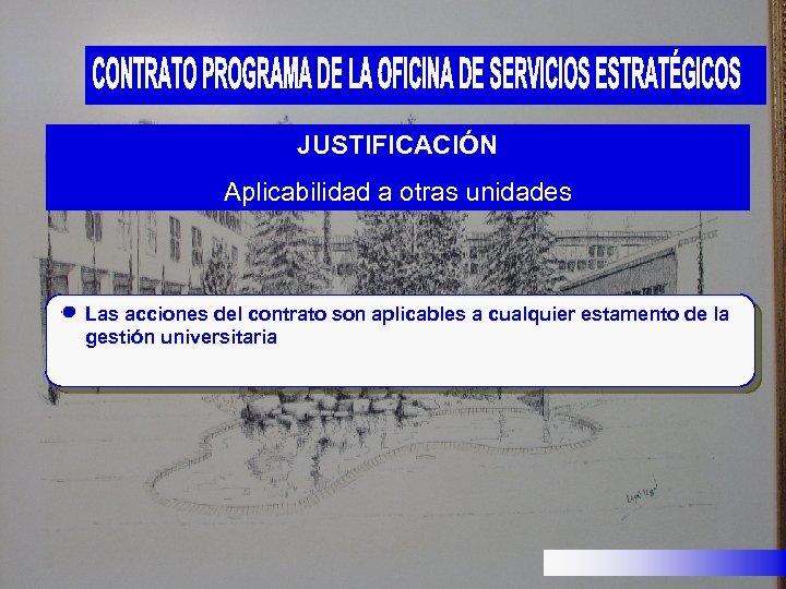 JUSTIFICACIÓN Aplicabilidad a otras unidades Las acciones del contrato son aplicables a cualquier estamento