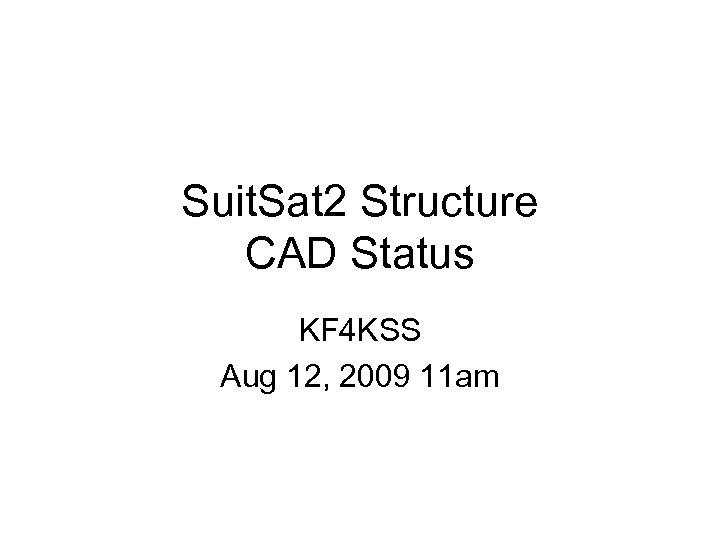 Suit. Sat 2 Structure CAD Status KF 4 KSS Aug 12, 2009 11 am