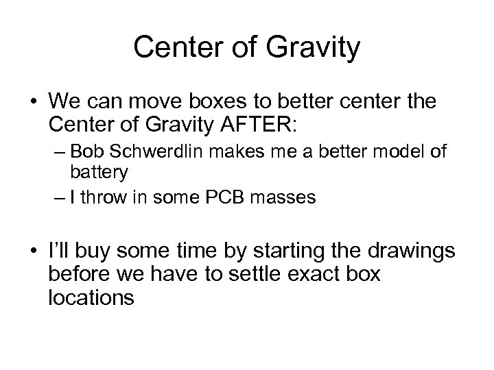 Center of Gravity • We can move boxes to better center the Center of