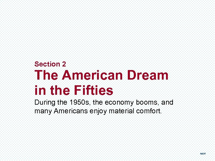 Section 2 The American Dream in the Fifties During the 1950 s, the economy