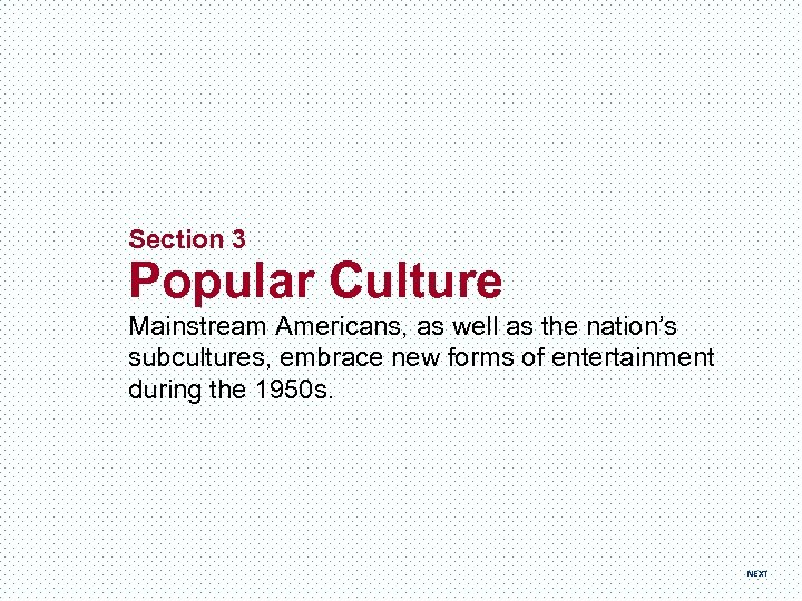 Section 3 Popular Culture Mainstream Americans, as well as the nation's subcultures, embrace new