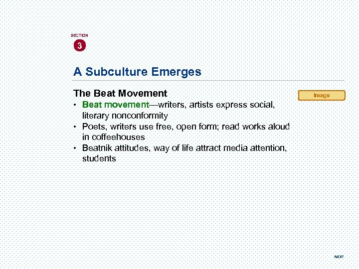 SECTION 3 A Subculture Emerges The Beat Movement Image • Beat movement—writers, artists express
