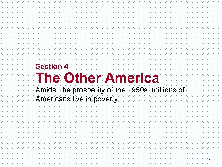 Section 4 The Other America Amidst the prosperity of the 1950 s, millions of