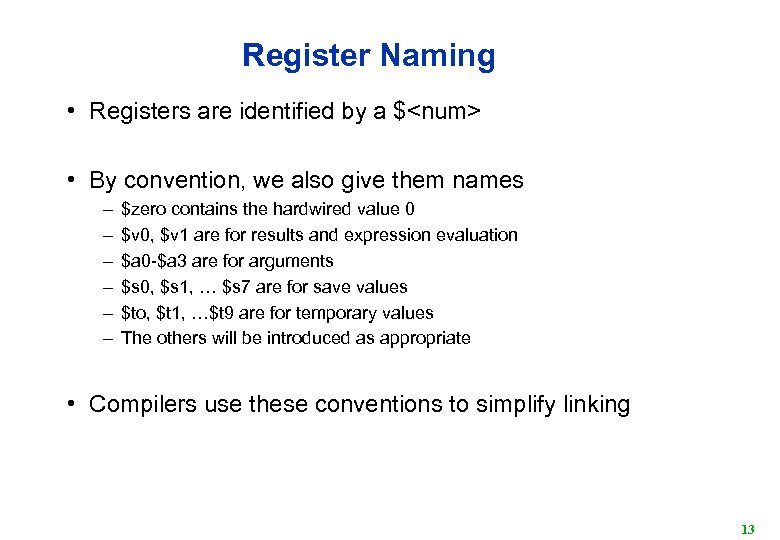 Register Naming • Registers are identified by a $<num> • By convention, we also