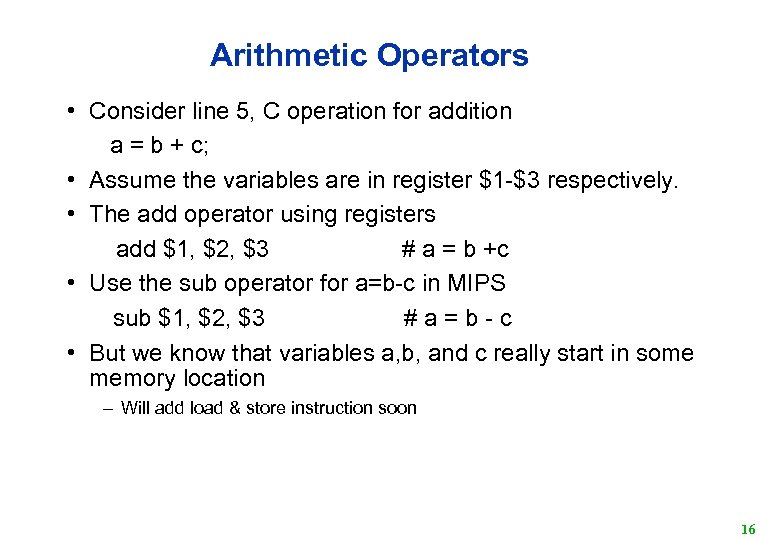 Arithmetic Operators • Consider line 5, C operation for addition a = b +