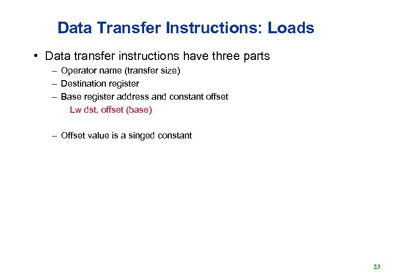 Data Transfer Instructions: Loads • Data transfer instructions have three parts – Operator name