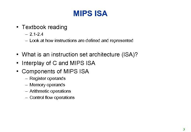 MIPS ISA • Textbook reading – 2. 1 -2. 4 – Look at how