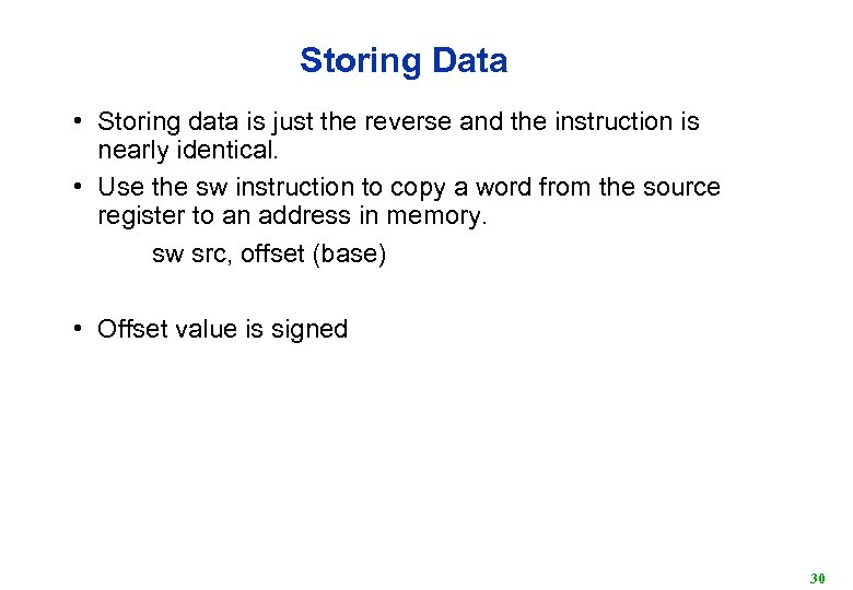 Storing Data • Storing data is just the reverse and the instruction is nearly