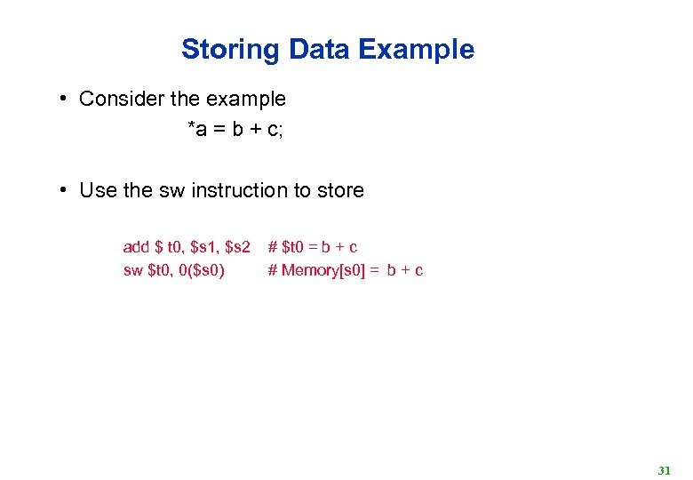 Storing Data Example • Consider the example *a = b + c; • Use