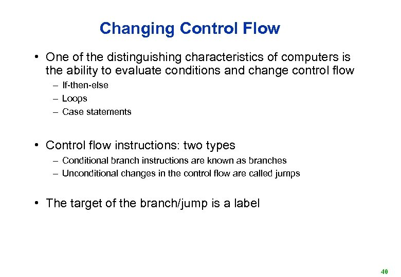 Changing Control Flow • One of the distinguishing characteristics of computers is the ability