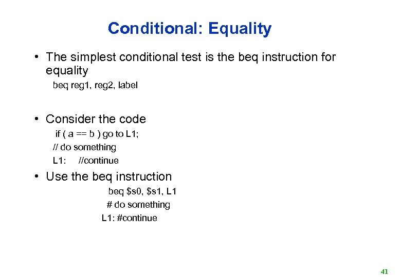 Conditional: Equality • The simplest conditional test is the beq instruction for equality beq