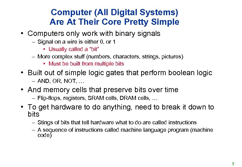 Computer (All Digital Systems) Are At Their Core Pretty Simple • Computers only work