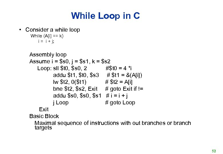 While Loop in C • Consider a while loop While (A[i] == k) i