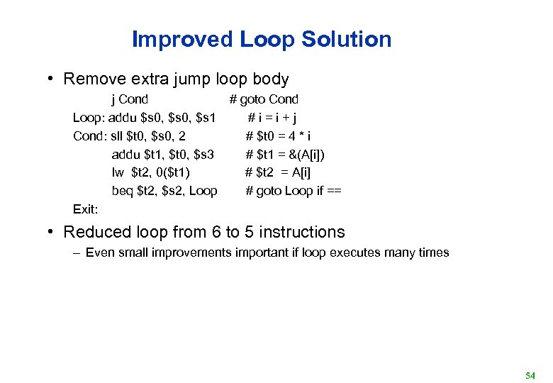 Improved Loop Solution • Remove extra jump loop body j Cond # goto Cond