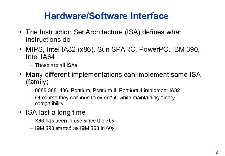 Hardware/Software Interface • The Instruction Set Architecture (ISA) defines what instructions do • MIPS,