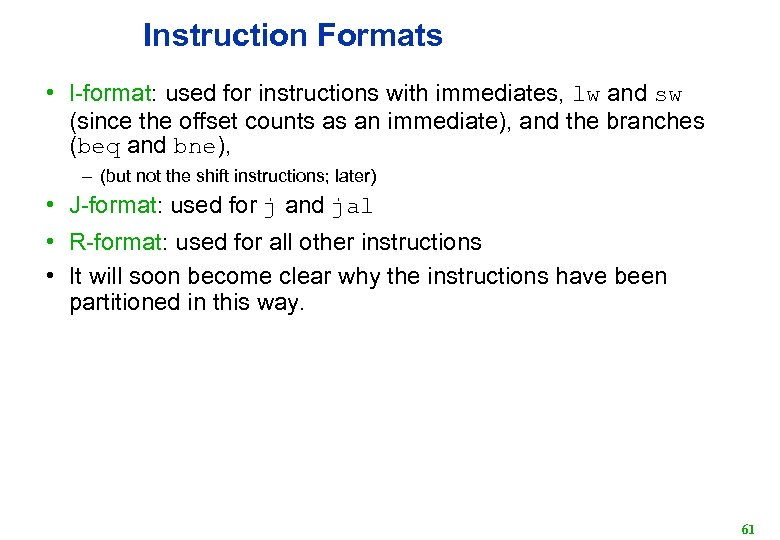 Instruction Formats • I-format: used for instructions with immediates, lw and sw (since the
