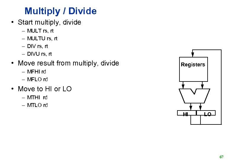 Multiply / Divide • Start multiply, divide – – MULT rs, rt MULTU rs,