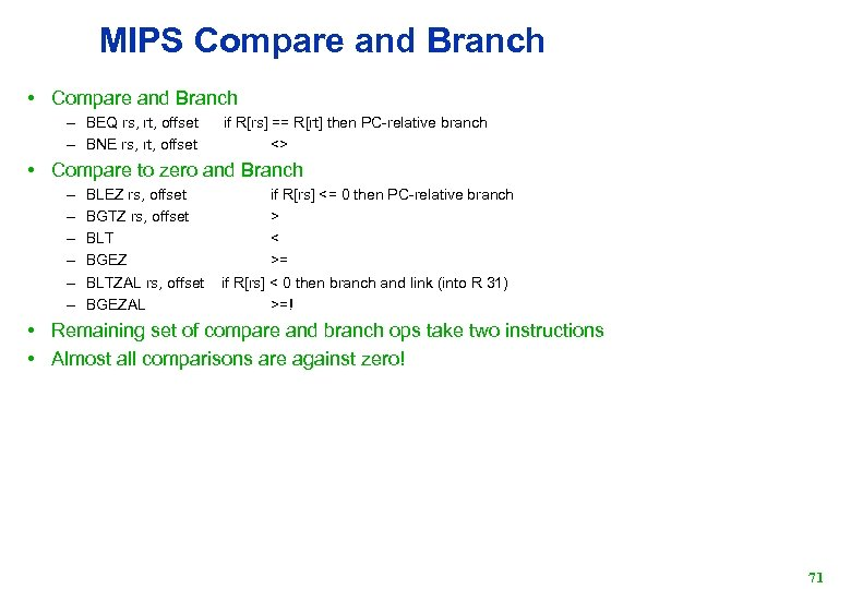 MIPS Compare and Branch • Compare and Branch – BEQ rs, rt, offset if