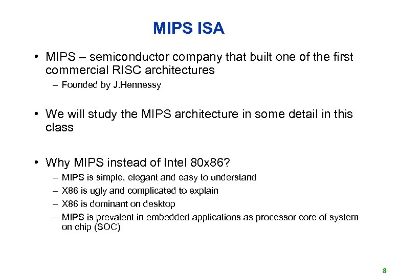 MIPS ISA • MIPS – semiconductor company that built one of the first commercial
