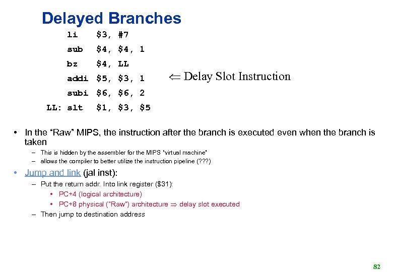 Delayed Branches li $3, #7 sub $4, 1 bz $4, LL addi $5, $3,