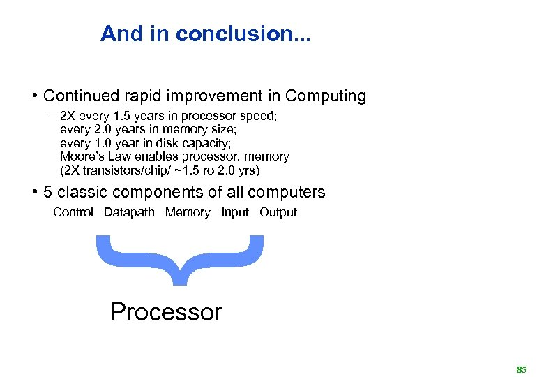 And in conclusion. . . • Continued rapid improvement in Computing – 2 X