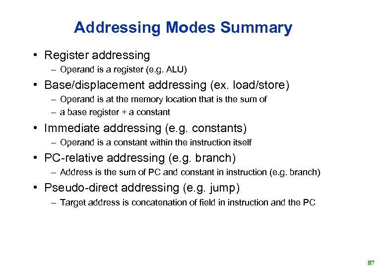 Addressing Modes Summary • Register addressing – Operand is a register (e. g. ALU)