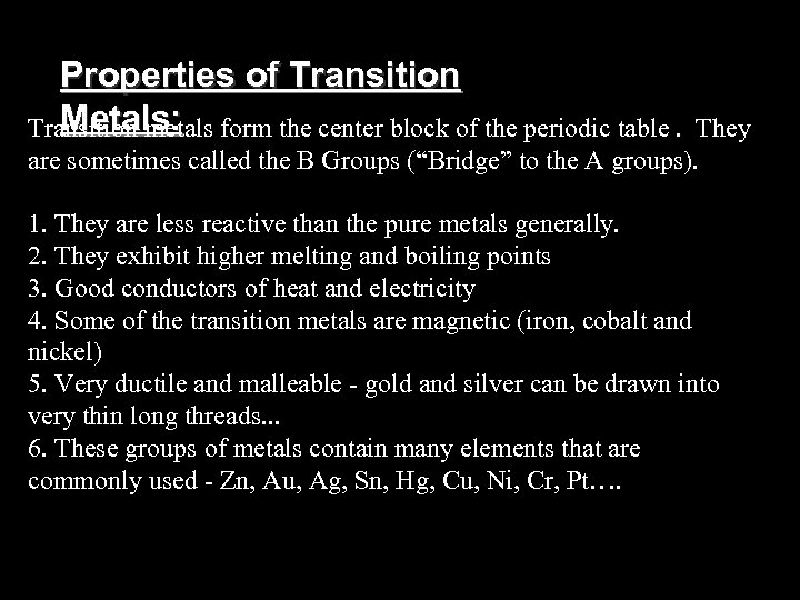 Properties of Transition Metals: Transition metals form the center block of the periodic table.
