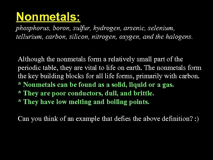 Nonmetals: phosphorus, boron, sulfur, hydrogen, arsenic, selenium, tellurium, carbon, silicon, nitrogen, oxygen, and the