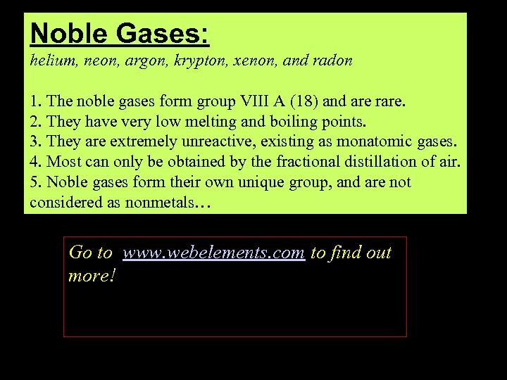 Noble Gases: helium, neon, argon, krypton, xenon, and radon 1. The noble gases form
