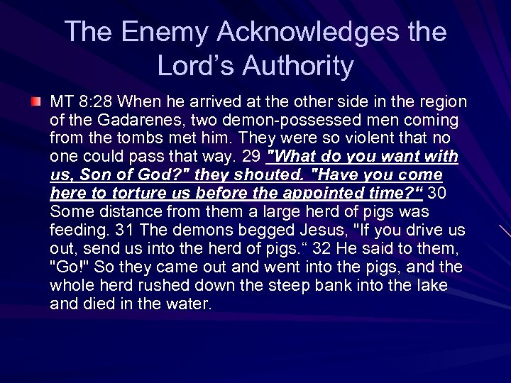 The Enemy Acknowledges the Lord's Authority MT 8: 28 When he arrived at the