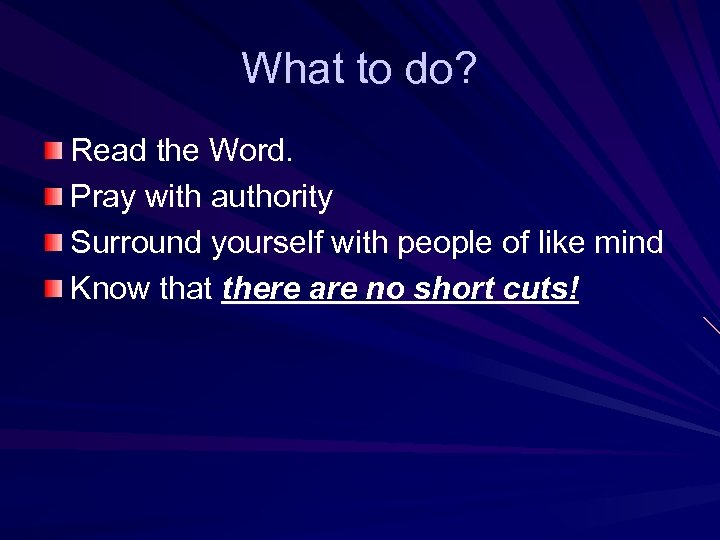 What to do? Read the Word. Pray with authority Surround yourself with people of