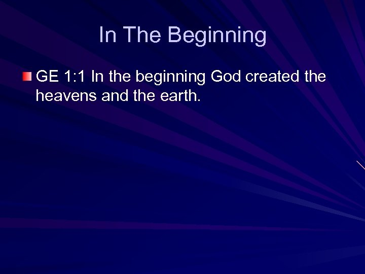 In The Beginning GE 1: 1 In the beginning God created the heavens and