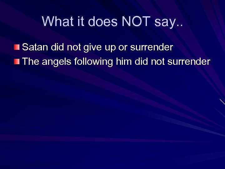 What it does NOT say. . Satan did not give up or surrender The
