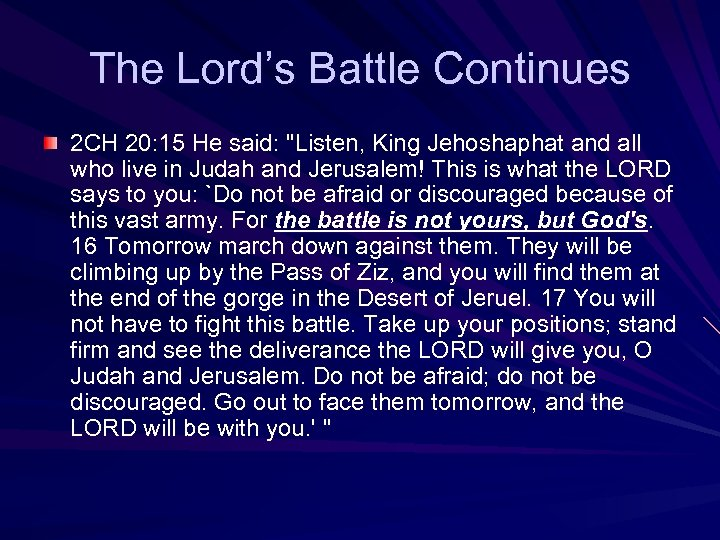 The Lord's Battle Continues 2 CH 20: 15 He said: