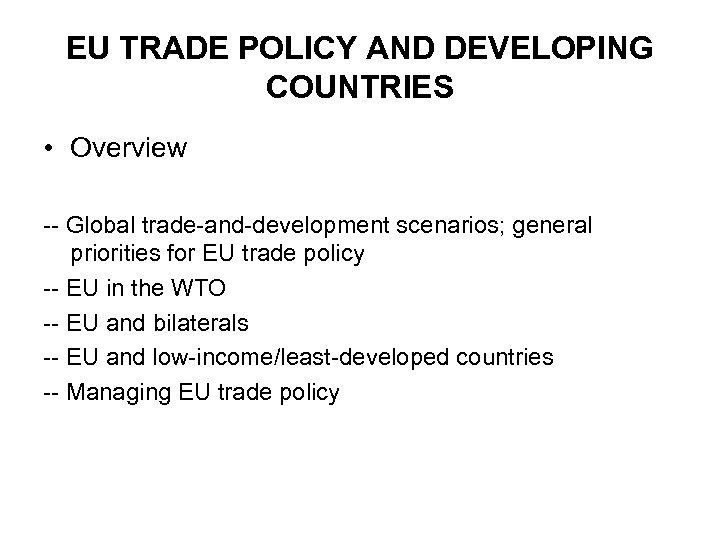 EU TRADE POLICY AND DEVELOPING COUNTRIES • Overview -- Global trade-and-development scenarios; general priorities