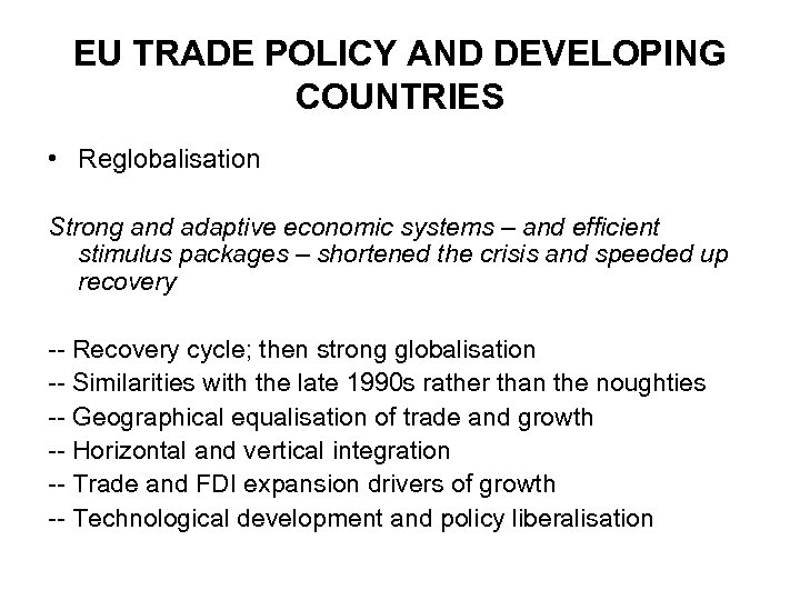 EU TRADE POLICY AND DEVELOPING COUNTRIES • Reglobalisation Strong and adaptive economic systems –