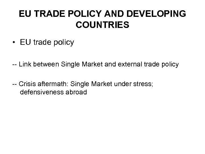 EU TRADE POLICY AND DEVELOPING COUNTRIES • EU trade policy -- Link between Single