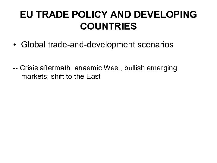 EU TRADE POLICY AND DEVELOPING COUNTRIES • Global trade-and-development scenarios -- Crisis aftermath: anaemic