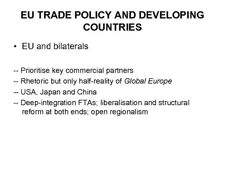 EU TRADE POLICY AND DEVELOPING COUNTRIES • EU and bilaterals -- Prioritise key commercial