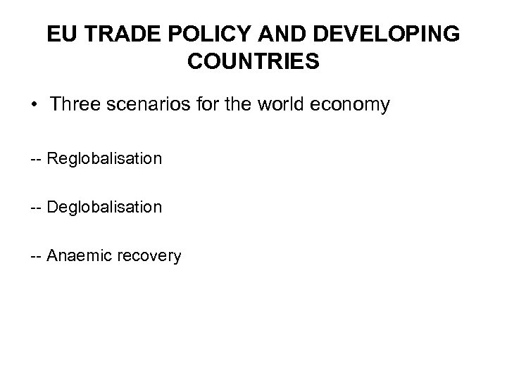 EU TRADE POLICY AND DEVELOPING COUNTRIES • Three scenarios for the world economy --