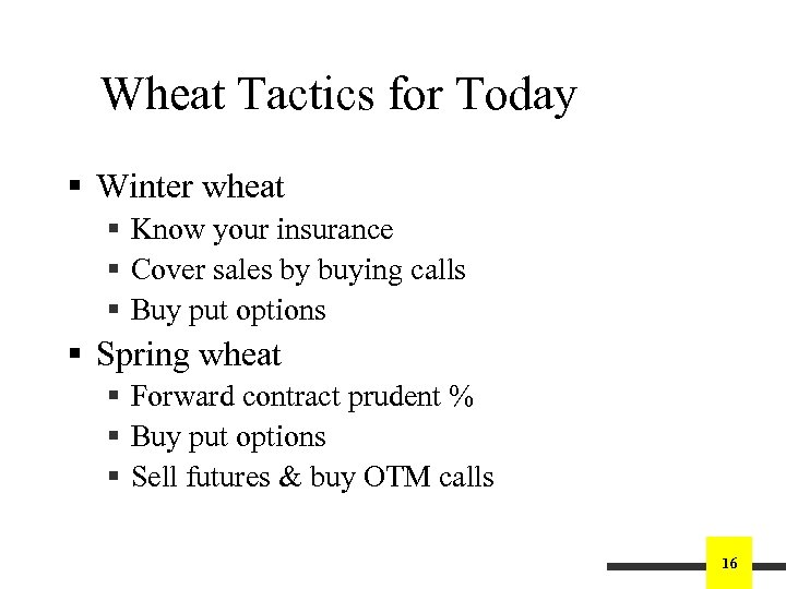 Wheat Tactics for Today § Winter wheat § Know your insurance § Cover sales