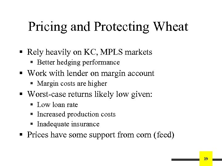 Pricing and Protecting Wheat § Rely heavily on KC, MPLS markets § Better hedging