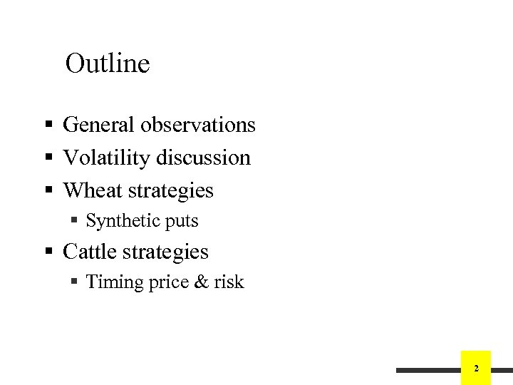 Outline § General observations § Volatility discussion § Wheat strategies § Synthetic puts §