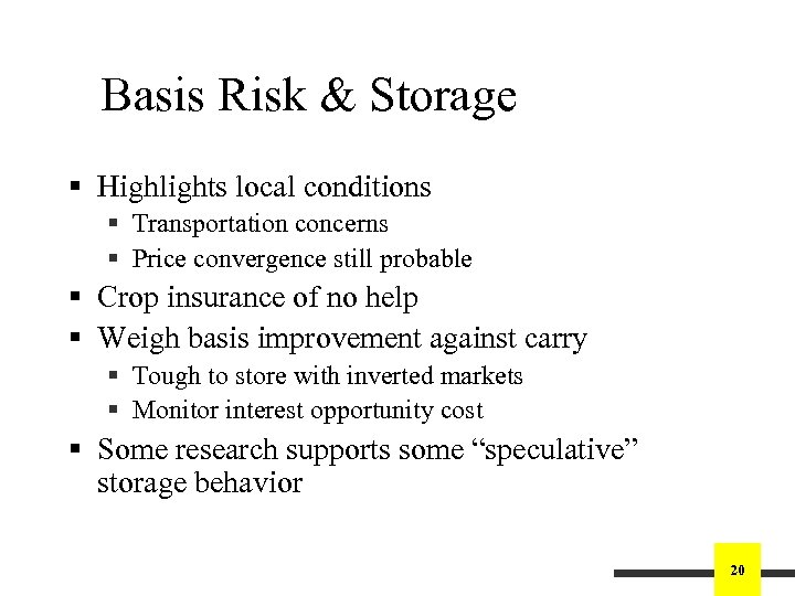Basis Risk & Storage § Highlights local conditions § Transportation concerns § Price convergence