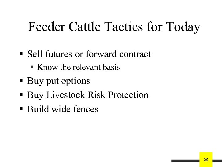 Feeder Cattle Tactics for Today § Sell futures or forward contract § Know the