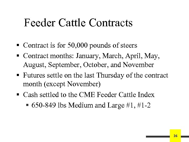 Feeder Cattle Contracts § Contract is for 50, 000 pounds of steers § Contract