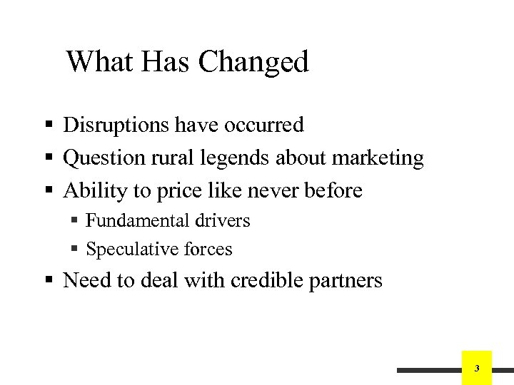 What Has Changed § Disruptions have occurred § Question rural legends about marketing §