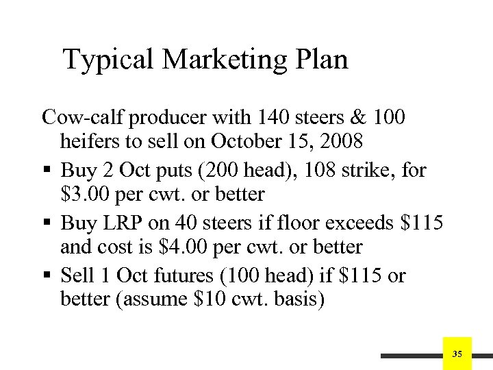 Typical Marketing Plan Cow-calf producer with 140 steers & 100 heifers to sell on